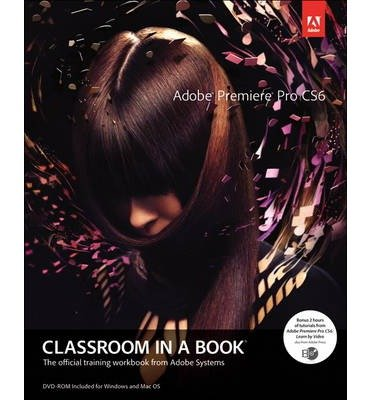 By Adobe Creative Team ; Unknown Adobe Creative Team ; Sandee Adobe Creative Team ; Kordes Adobe Creative Team ; Adobe Creative Team ( Author ) [ Adobe Premiere Pro Cs6 Classroom in a Book [With DVD] Classroom in a Book (Adobe) By Jul-2012 Paperback