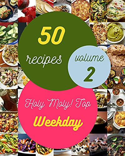 Holy Moly! Top 50 Weekday Recipes Volume 2: A Weekday Cookbook that Novice can Cook (English Edition)
