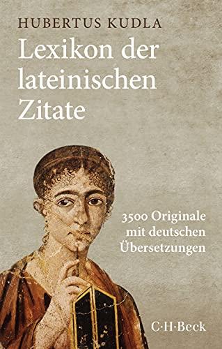 Lexikon der lateinischen Zitate: 3500 Originale mit Übersetzungen und Belegstellen (Beck Paperback 1324) (German Edition)