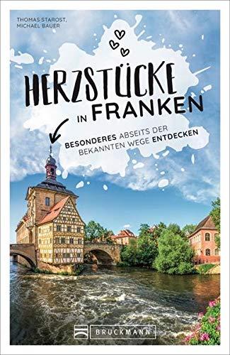 Reiseführer Franken: Herzstücke in Franken – Besonderes abseits der bekannten Wege entdecken. Insidertipps für Touristen und (Neu)Einheimische. Neu 2021.