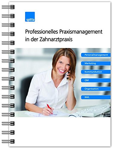 Professionelles Praxismanagement in der Zahnarztpraxis: Personalmanagement Marketing Kommunikation QM Organisation BWL