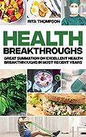 Health Breakthroughs: Great Summation on Excellent Health Breakthroughs in Most Recent Years