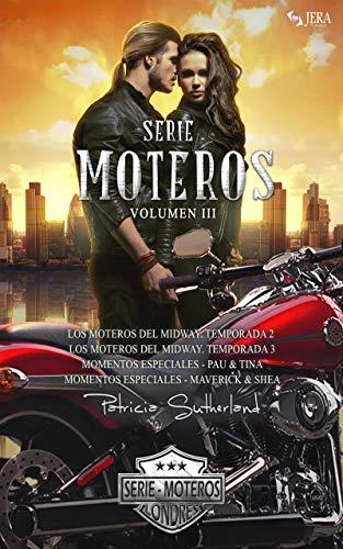 Serie Moteros Volumen III - Dos novelas románticas y dos historias cortas. (Los moteros del MidWay 2, Los moteros del MidWay 3, Momentos Especiales Pau & Tina y Momentos Especiales Maverick & Shea)