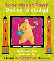 Bear About Town/Oso en las Ciudad (The Bear Series)