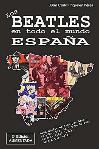 Los Beatles en todo el mundo: España - 2ª Edición Aumentada: Discografía editada por Odeon, Polydor, Tip, La Voz De Su Amo, Pergola.(1962-1972). Guía a todo color. (Spanish Edition)