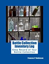 Bottle Collection Inventory Log: Keep track of your collectible bottles in the Bottle Collection Inventory Log. Save info on up to 1000 Bottles in one convenient book.
