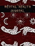 Mental Health Journal: The Anxiety Journal, PTSD and Depression Workbook, Daily mental health tracker, Ease Anxiety, Set Goals, Promote Positive Thinking & Gratitude, Self Care Diary Journal Notebook