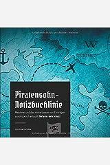 Piratensohn-Notizbuchlinie: Meuterei und das Hinterlassen von Einträgen ausdrücklich erlaubt (Variante: mein Schatz) Taschenbuch