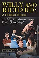 Willy and Richard: A Football Miracle: The Night Chicago Died (Laughing): Two Screenplays