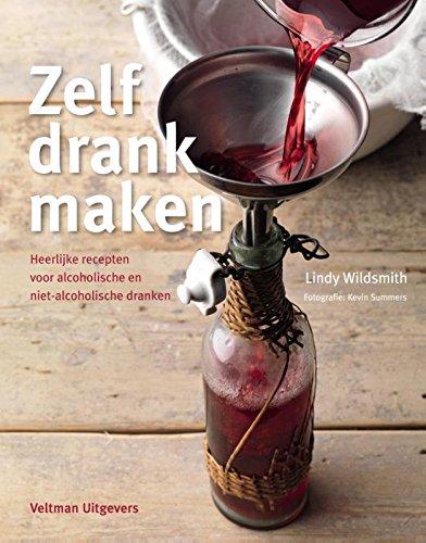 Zelf drank maken: heerlijke recepten voor alcoholische en niet-alcoholische dranken