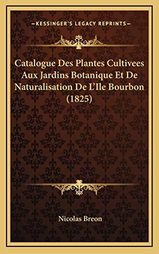 Catalogue Des Plantes Cultivees Aux Jardins Botanique Et De Naturalisation De LIle Bourbon (1825)