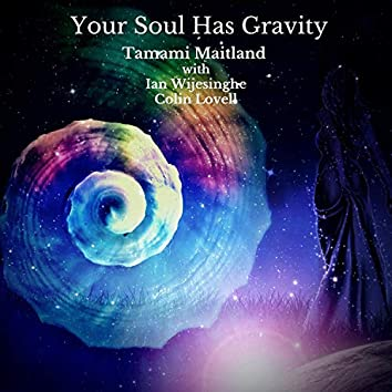Your Soul Has Gravity (feat. Ian Wijesinghe & Colin Lovell)