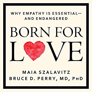 Born for Love     Why Empathy Is Essential - and Endangered              Written by:                                                                                                                                 Bruce D. Perry,                                                                                        Maia Szalavitz                               Narrated by:                                                                                                                                 Corey M. Snow                      Length: 11 hrs     1 rating     Overall 5.0