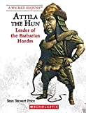 Attila the Hun (Revised Edition) (A Wicked History)