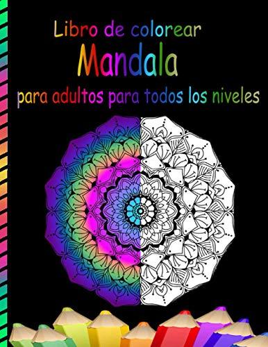 Libro de colorear Mandala para adultos para todos los niveles: Coloración para Adultos y Niños para Meditación Antiestrés y Relajante Simple, Fácil y Divertido para Colorear