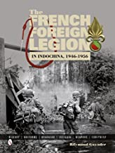 The French Foreign Legion in Indochina, 1946-1956: History Uniforms Headgear Insignia Weapons Equipment by Raymond Guyader (2014-06-28)