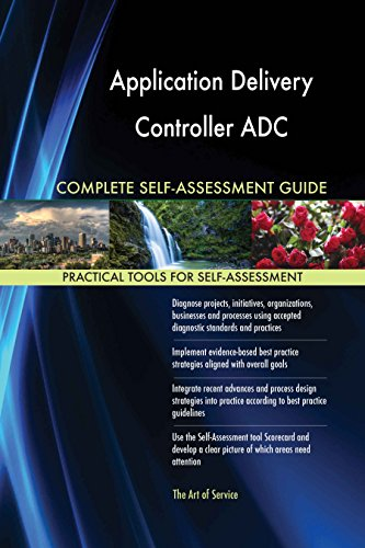Application Delivery Controller ADC All-Inclusive Self-Assessment - More than 620 Success Criteria, Instant Visual Insights, Comprehensive Spreadsheet Dashboard, Auto-Prioritized for Quick Results
