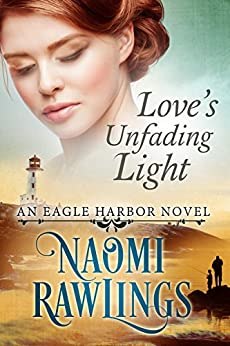 Love's Unfading Light: Historical Christian Romance (Eagle Harbor Book 1) by [Naomi Rawlings, Melissa Jagears, Roseanna White]