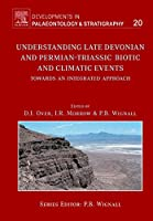 Understanding Late Devonian and Permian-Triassic Biotic and Climatic Events (Volume 20) (Developments in Palaeontology and Stratigraphy, Volume 20)