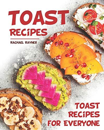 Toast Recipes: Toast Recipes for Everyone