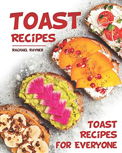 Toast Recipes: Toast Recipes for Everyone