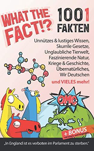 What the Fact!? 1001 Fakten: Unnützes & lustiges Wissen, skurrile Gesetze, unglaubliche Tierwelt & Natur, Kriege & Geschichte, Übernatürliches, Wir Deutsche und vieles mehr + BONUS 100 Scherzfragen