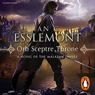 Orb Sceptre Throne     Malazan Empire, Book 4              Written by:                                                                                                                                 Ian C Esslemont                               Narrated by:                                                                                                                                 John Banks                      Length: 25 hrs and 24 mins     5 ratings     Overall 4.6
