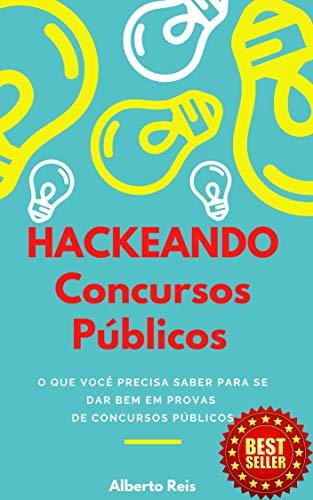 Hackeando Concursos Públicos: Tudo o que você precisa saber para se dar bem em provas de concursos públicos