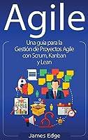 Agile: Una guía para la Gestión de Proyectos Agile con Scrum, Kanban y Lean