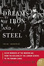 Dreams of Iron and Steel: Seven Wonders of the Modern Age, from the Building of the London Sewers to the Panama Canal (P.S.)