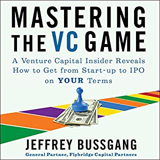 Mastering the VC Game     A Venture Capital Insider Reveals How to Get from Start-Up to IPO on Your Terms              Written by:                                                                                                                                 Jeffrey Bussgang                               Narrated by:                                                                                                                                 Ramon De Ocampo                      Length: 7 hrs and 14 mins     4 ratings     Overall 5.0