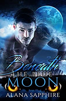 Beneath The Blue Moon by [Alana Sapphire, CT Cover Creations, Hot Tree Editing, Eric Battershell]