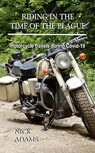 Riding in the Time of the Plague : motorcycle travels during Covid-19 (English Edition)