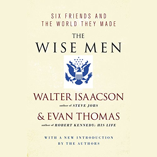 The Wise Men     Six Friends and the World They Made              By:                                                                                                                                 Evan Thomas,                                                                                        Walter Isaacson                               Narrated by:                                                                                                                                 Jonathan Reese                      Length: 33 hrs and 27 mins     167 ratings     Overall 4.1
