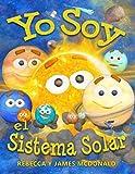 Yo Soy el Sistema Solar: Un libro infantil sobre el espacio, desde el Sol, pasando por los planetas, ayudando a los niños de preescolar, jardín infantil y primer grado a aprender el sistema solar