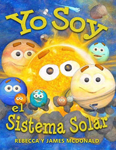 Yo Soy el Sistema Solar: Un libro infantil sobre el espacio, desde el Sol, pasando por los planetas, ayudando a los niños de preescolar, jardín ... Serie educativa en español para niños)