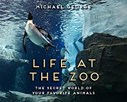 Image: Life at the Zoo | Hardcover: 32 pages | by Michael George (Author). Publisher: Sterling Children's Books (October 30, 2018)