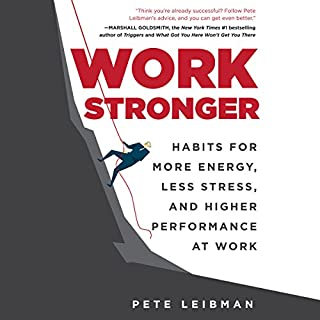 Work Stronger     Habits for More Energy, Less Stress, and Higher Performance at Work              Written by:                                                                                                                                 Pete Leibman                               Narrated by:                                                                                                                                 Tom Parks                      Length: 5 hrs and 46 mins     59 ratings     Overall 4.1