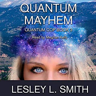 Quantum Mayhem     The Quantum Cop, Book 3              By:                                                                                                                                 Lesley L. Smith                               Narrated by:                                                                                                                                 Meghan Kelly                      Length: 9 hrs and 14 mins     6 ratings     Overall 4.3