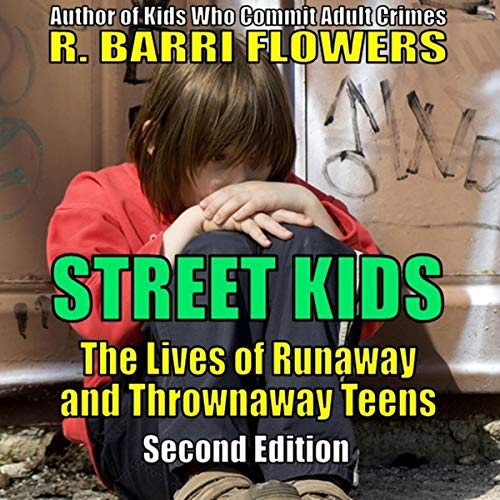 Street Kids     The Lives of Runaway and Thrownaway Teens, Second Edition              By:                                                                                                                                 R. Barri Flowers                               Narrated by:                                                                                                                                 Wendy Almeida                      Length: 7 hrs and 42 mins     Not rated yet     Overall 0.0