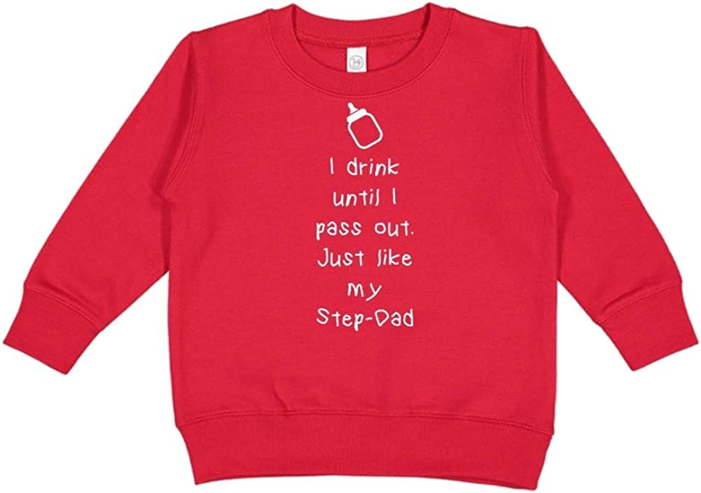 I Drink Until I Pass Out Toddler//Kids Sweatshirt Just Like My Step-Dad