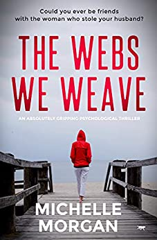 The Webs We Weave: an absolutely gripping psychological thriller by [Michelle Morgan]