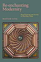 Re-enchanting Modernity: Ritual Economy and Society in Wenzhou, China