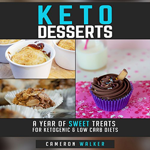 Keto Desserts: A Year of Sweet Treats for Ketogenic & Low Carb Diets audiobook cover art