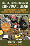 The Ultimate Book of Survival Gear: A Beginner's Guide to Choosing the Products That Will Keep You Alive