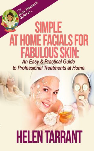 Simple at Home Facials for Fabulous Skin - An Easy & Practical Guide to Professional Treatments at...