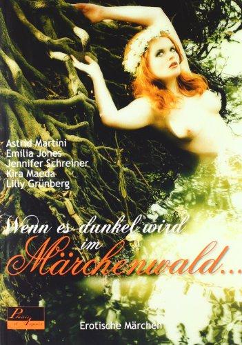 Wenn es dunkel wird im Märchenwald ...: Erotische Märchen