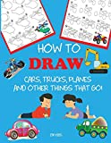 How to Draw Cars, Trucks, Planes, and Other Things That Go!: Learn to Draw Step by Step for Kids (Step-by-Step Drawing Books)
