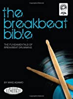 The Breakbeat Bible: The Fundamentals of Breakbeat Drumming by Mike Adamo(2010-09-01)