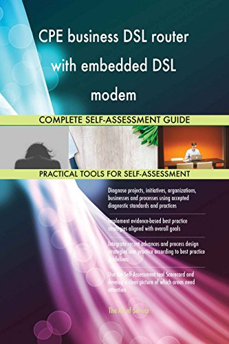 CPE business DSL router with embedded DSL modem All-Inclusive Self-Assessment - More than 640 Success Criteria, Instant Visual Insights, Spreadsheet Dashboard, Auto-Prioritized for Quick Results